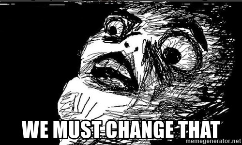 Omg Rage Face -  WE MUST CHANGE THAT