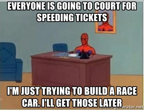 Spiderman Desk - Everyone is going to court for speeding tickets I'm just trying to build a race car. I'll get those later