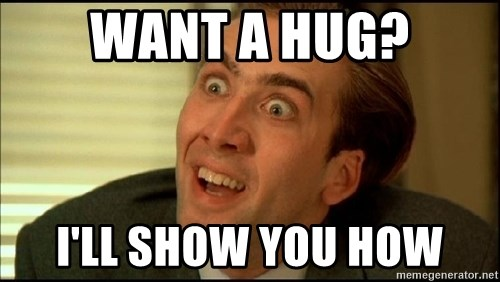 You Don't Say Nicholas Cage - WANT A HUG? I'll show you how