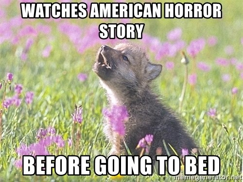 Baby Insanity Wolf - Watches American Horror Story Before going to bed