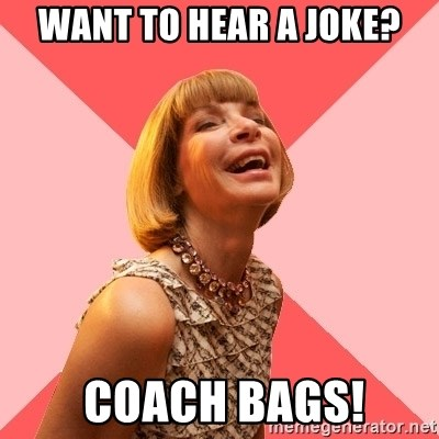Amused Anna Wintour - Want to hear a joke?  Coach bags!