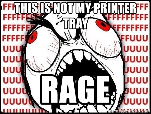 Rage Face - this is not my printer tray rage
