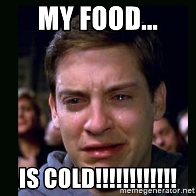crying peter parker - My food... Is COLD!!!!!!!!!!!!