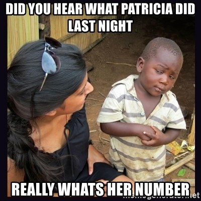 Skeptical third-world kid - did you hear what patricia did last night really whats her number