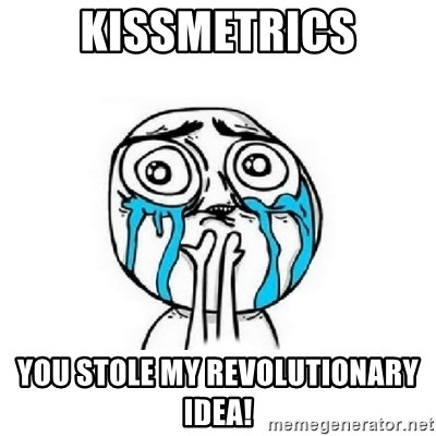 Crying face - KISSmetrics you stole my revolutionary idea!