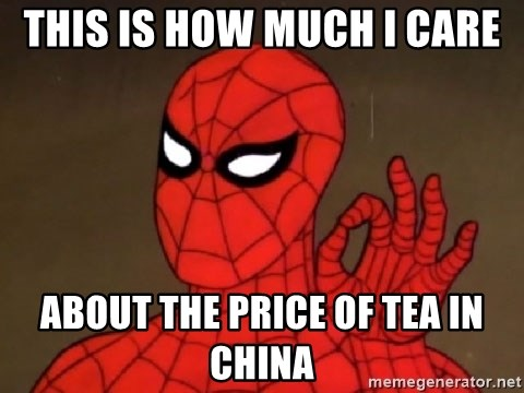 Spiderman Approves - This is how much I care about the price of tea in china
