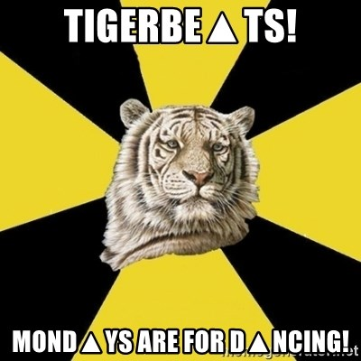 Wise Tiger - TIGERBE▲TS! MOND▲YS ARE FOR D▲NCING!