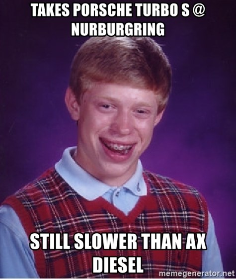 Bad Luck Brian - TAKES PORSCHE TURBO S @ NURBURGRING STILL SLOWER THAN AX DIESEL