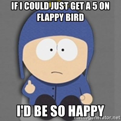 South Park Craig - If I could just get a 5 on flappy bird I'd be so happy