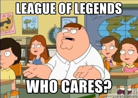 omg who the hell cares? - League of Legends Who cares?