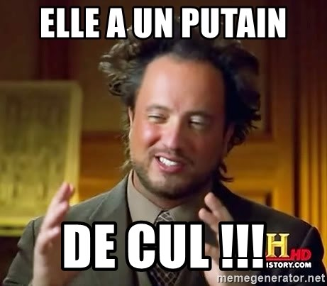 Ancient Aliens - Elle a un putain  De Cul !!!