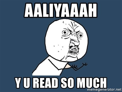 Y U No - aaliyaaah y u read so much