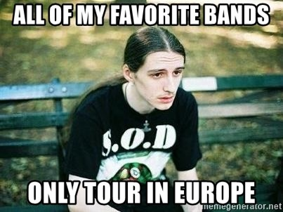 depressed metalhead - All of my favorite bands Only Tour in Europe
