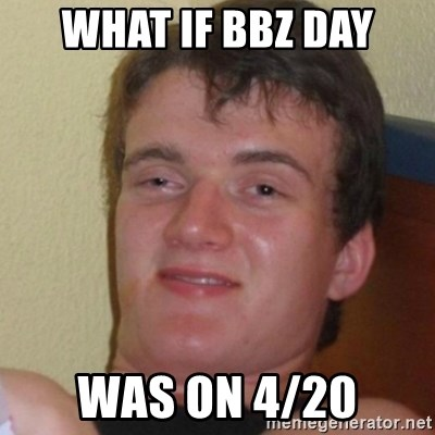 Stoner Stanley - what if BBZ day was on 4/20