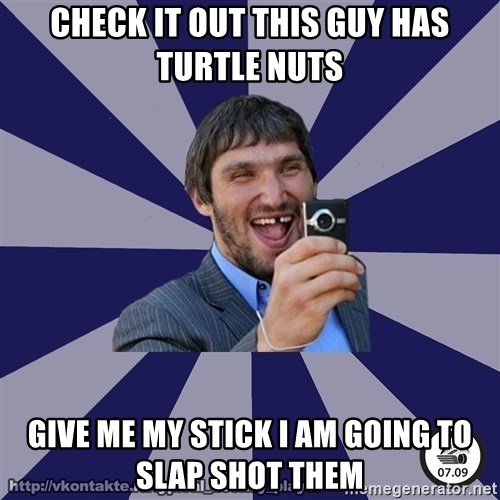 typical_hockey_player - Check it out this guy has turtle nuts Give me my stick I am going to slap shot them