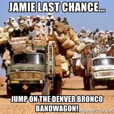BandWagon - Jamie last chance... Jump on the Denver Bronco bandwagon!
