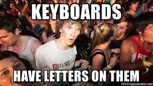 Sudden Realization Ralph - keyboards have letters on them
