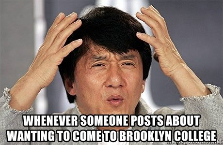 Jackie Chan -  Whenever someone posts about wanting to come to brooklyn College