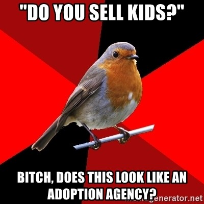 "Retail Robin - ""do you sell kids?"" bitch, does this look like an adoption agency?"
