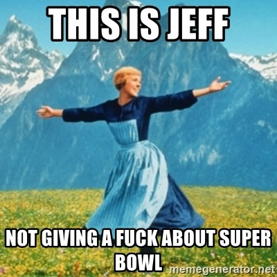 Sound Of Music Lady - This is Jeff Not giving a fuck about Super Bowl