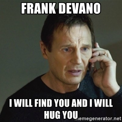 taken meme - Frank devano I will find you and i will hug you