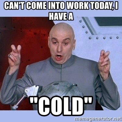 "Dr Evil meme - Can't come into work today, I have a ""Cold"""