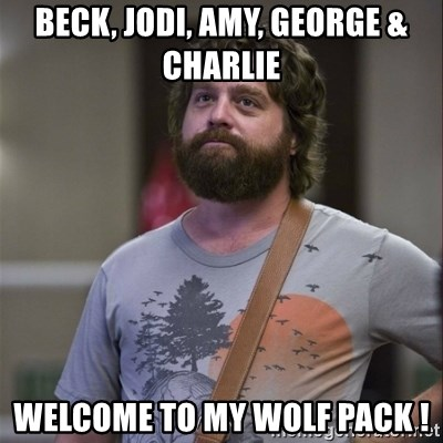 Alan Hangover - Beck, Jodi, Amy, George & Charlie Welcome to my Wolf Pack !