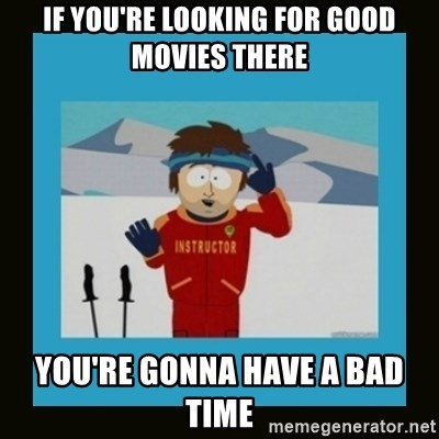 South Park Ski Instructor - If you're looking for good movies there You're gonna have a bad time