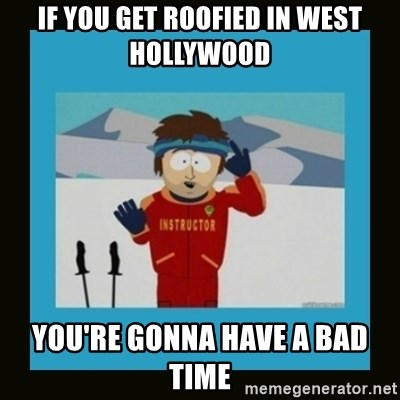 South Park Ski Instructor - If you get roofied in West Hollywood You're gonna have a bad time