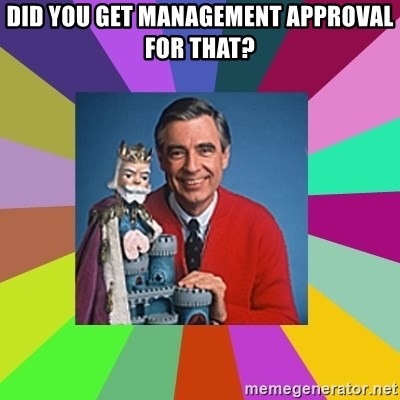 mr rogers  - Did you get management approval for that?