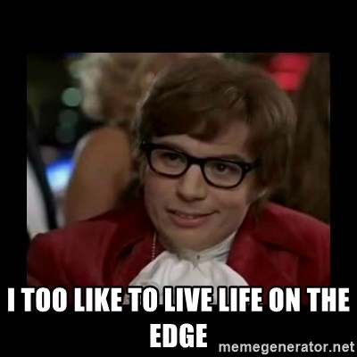 Dangerously Austin Powers -  I TOO LIKE TO LIVE LIFE ON THE EDGE