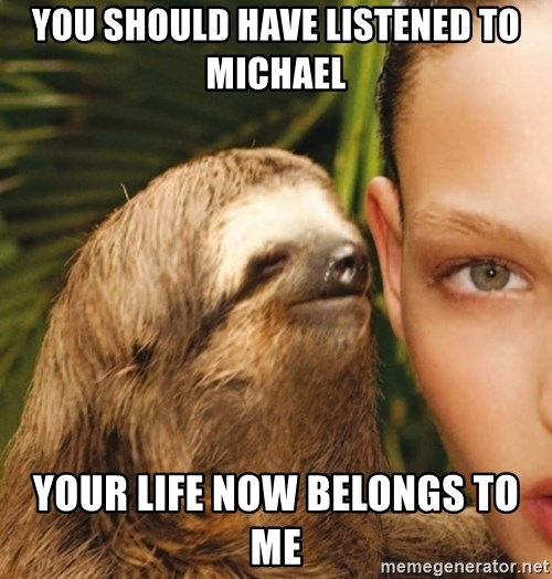 The Rape Sloth - you should have listened to michael your life now belongs to me