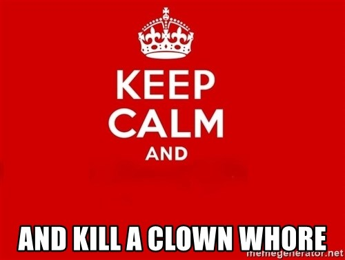Keep Calm 2 -  and kill a clown whore