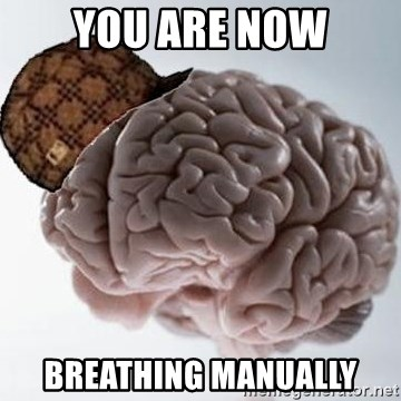 Scumbag Brain - You are now breathing manually