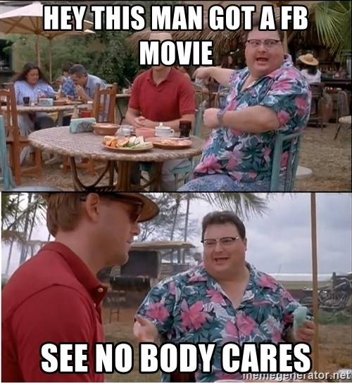 See? Nobody Cares - hey this man got a FB movie see no body cares
