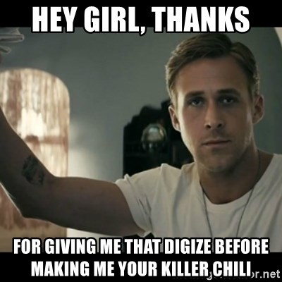 ryan gosling hey girl - Hey Girl, Thanks  for giving me that Digize before making me your killer chili