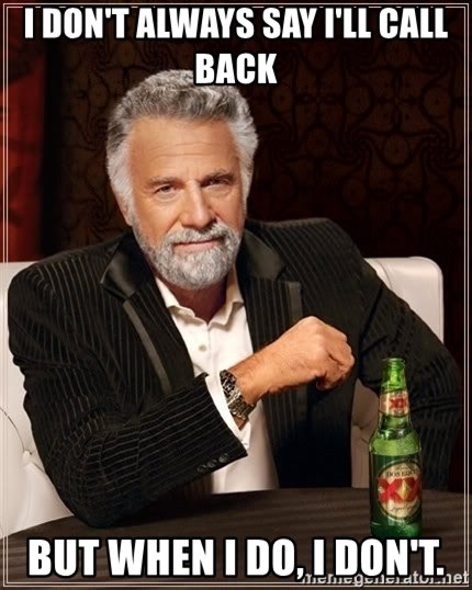 The Most Interesting Man In The World - I DON'T ALWAYS SAY I'LL CALL BACK BUT WHEN I DO, I DON'T.