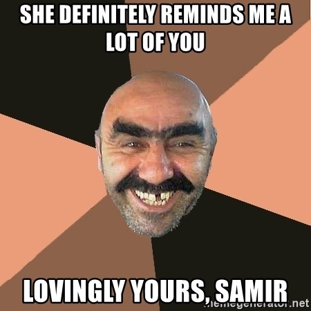 Provincial Man - She definitely reminds me a lot of you lovingly yours, Samir