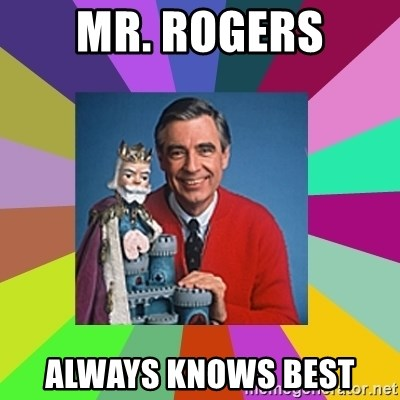 mr rogers  - Mr. rogers always knows best
