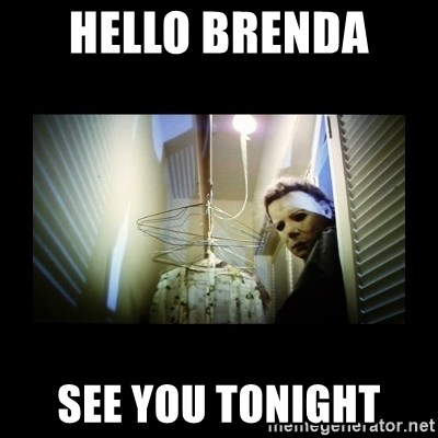 Michael Myers - Hello Brenda  See you tonight