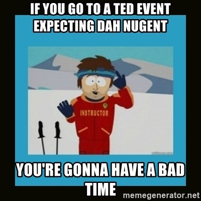 South Park Ski Instructor - If you go to a TED event expecting dah Nugent You're gonna have a bad time