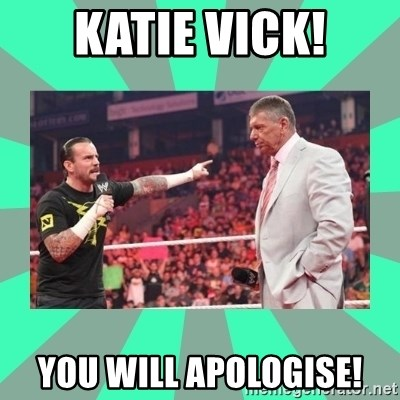 CM Punk Apologize! - Katie Vick! You will apologise!
