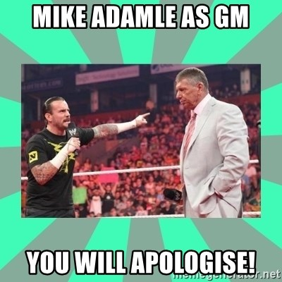 CM Punk Apologize! - Mike Adamle as GM You will Apologise!