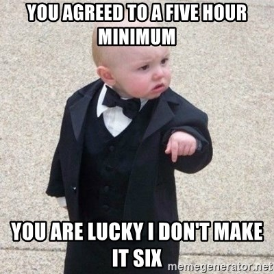 Mafia Baby - You agreed to a five hour minimum You are lucky I don't make it six