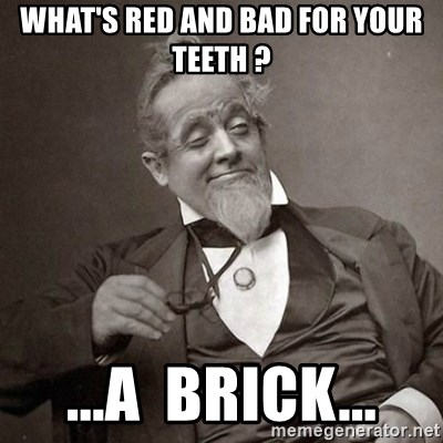 1889 [10] guy - WHAT'S RED AND BAD FOR YOUR TEETH ? ...A  BRICK...