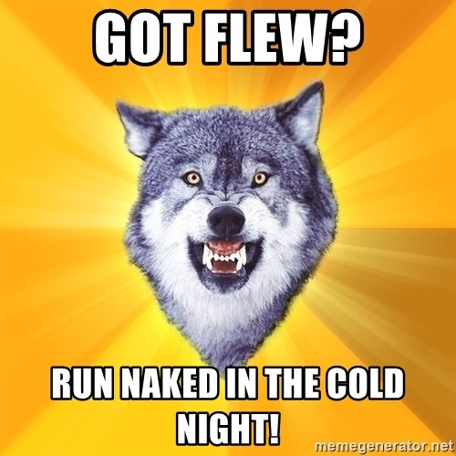 Courage Wolf - Got Flew? Run naked in the cold night!
