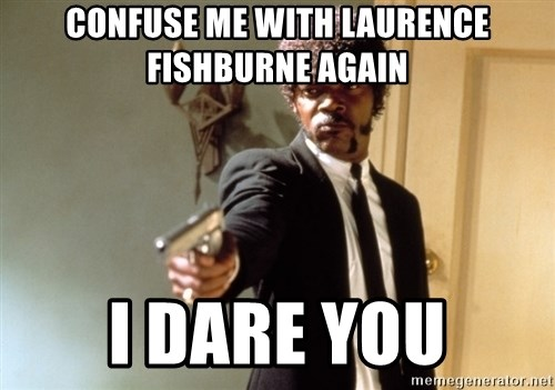 Samuel L Jackson - confuse me with laurence fishburne again i dare you