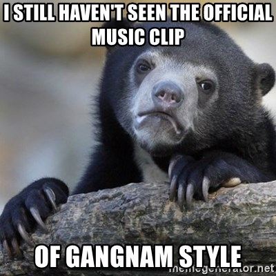 Confession Bear - I still Haven't seen the official music clip of Gangnam Style