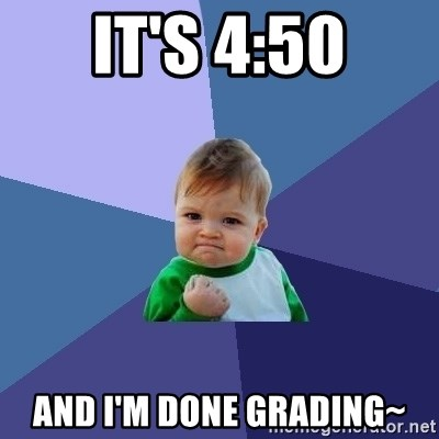 Success Kid - It's 4:50 And I'm done grading~