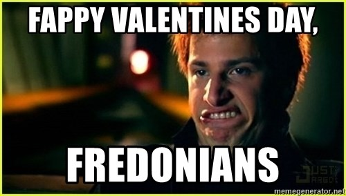 Jizz in my pants - Fappy Valentines Day, Fredonians